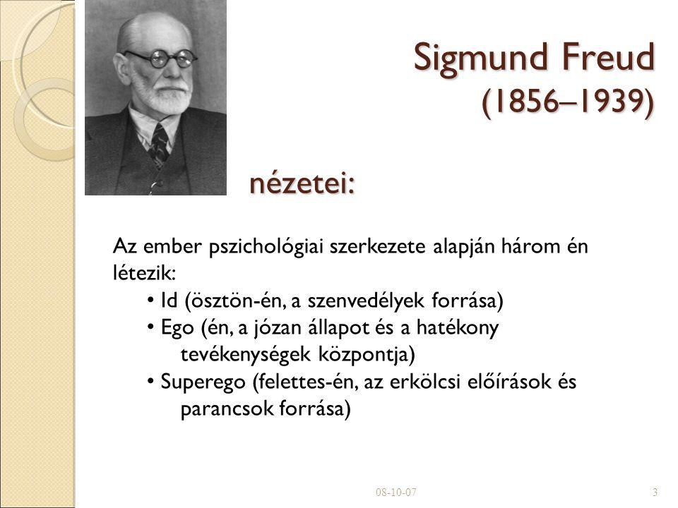 Sigmund Freud (1856–1939) nézetei: 08-10-073 Az ember pszichológiai szerkezete alapján három én létezik: Id (ösztön-én, a szenvedélyek forrása)  Ego (én, a józan állapot és a hatékony tevékenységek központja) Superego (felettes-én, az erkölcsi előírások és parancsok forrása) 