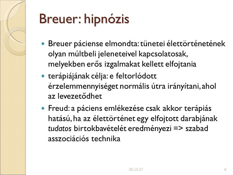 Breuer: hipnózis Breuer páciense elmondta: tünetei élettörténetének olyan múltbeli jeleneteivel kapcsolatosak, melyekben erős izgalmakat kellett elfojtania terápiájának célja: e feltorlódott érzelemmennyiséget normális útra irányítani, ahol az levezetődhet Freud: a páciens emlékezése csak akkor terápiás hatású, ha az élettörténet egy elfojtott darabjának tudatos birtokbavételét eredményezi => szabad asszociációs technika 08-10-076