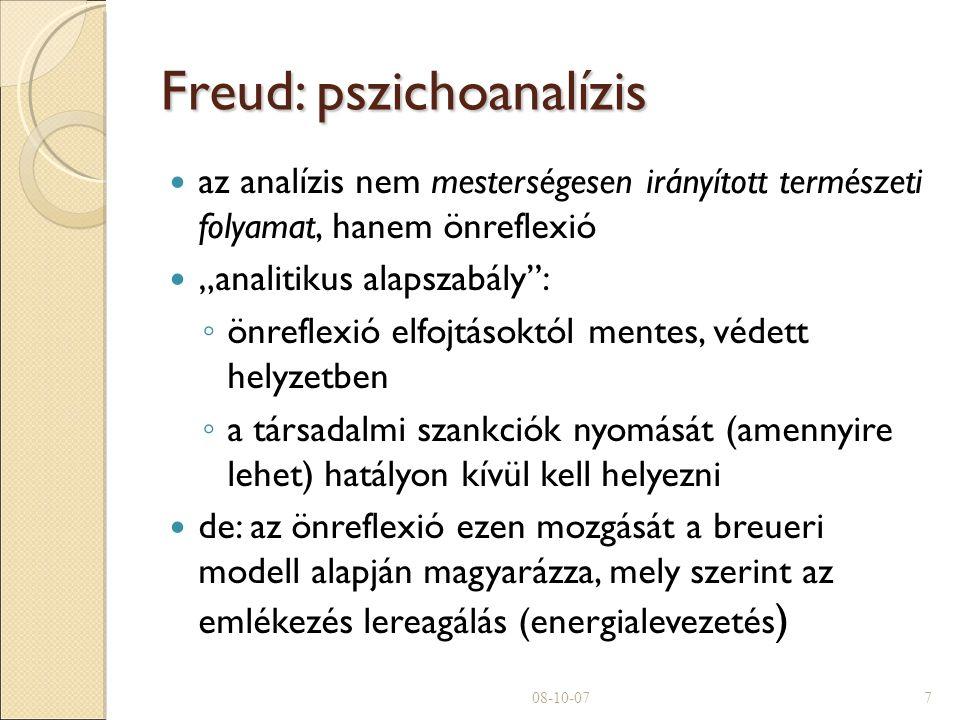 """Freud: pszichoanalízis az analízis nem mesterségesen irányított természeti folyamat, hanem önreflexió """"analitikus alapszabály : ◦ önreflexió elfojtásoktól mentes, védett helyzetben ◦ a társadalmi szankciók nyomását (amennyire lehet) hatályon kívül kell helyezni de: az önreflexió ezen mozgását a breueri modell alapján magyarázza, mely szerint az emlékezés lereagálás (energialevezetés )  08-10-077"""