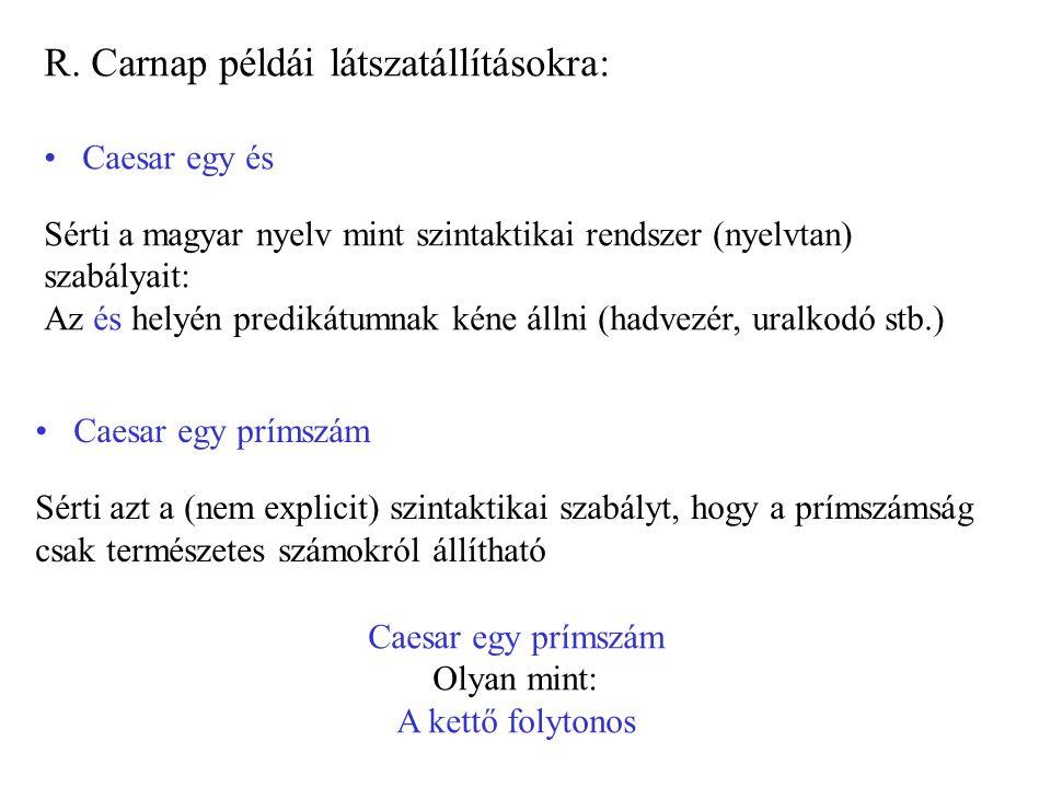 R. Carnap példái látszatállításokra: Caesar egy és Sérti a magyar nyelv mint szintaktikai rendszer (nyelvtan) szabályait: Az és helyén predikátumnak k