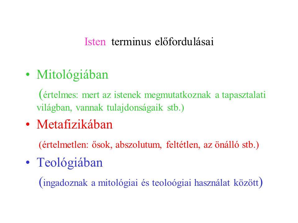 Isten terminus előfordulásai Mitológiában ( értelmes: mert az istenek megmutatkoznak a tapasztalati világban, vannak tulajdonságaik stb.) Metafizikába