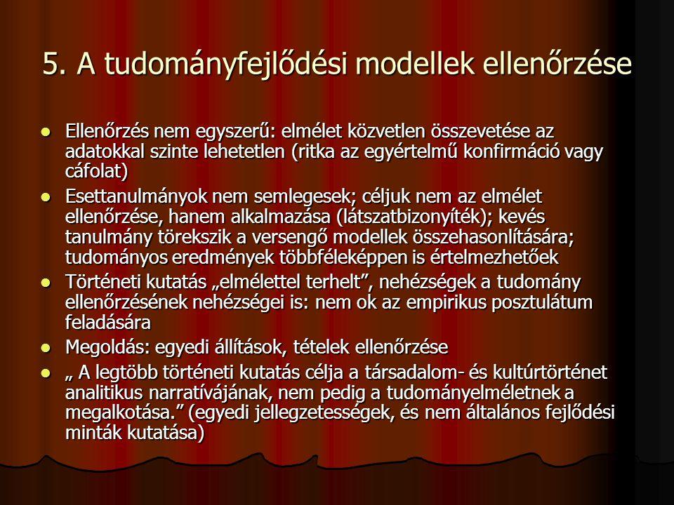 5. A tudományfejlődési modellek ellenőrzése Ellenőrzés nem egyszerű: elmélet közvetlen összevetése az adatokkal szinte lehetetlen (ritka az egyértelmű