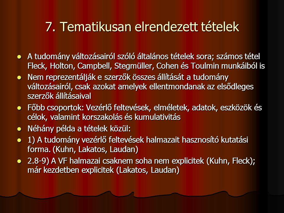 7. Tematikusan elrendezett tételek A tudomány változásairól szóló általános tételek sora; számos tétel Fleck, Holton, Campbell, Stegmüller, Cohen és T