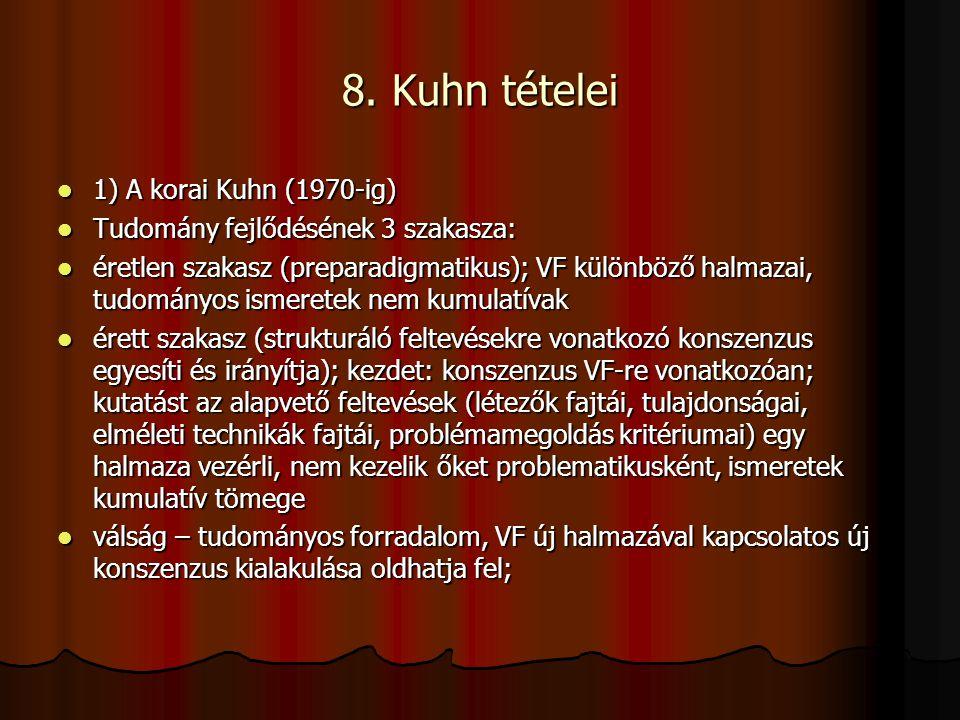 8. Kuhn tételei 1) A korai Kuhn (1970-ig) 1) A korai Kuhn (1970-ig) Tudomány fejlődésének 3 szakasza: Tudomány fejlődésének 3 szakasza: éretlen szak