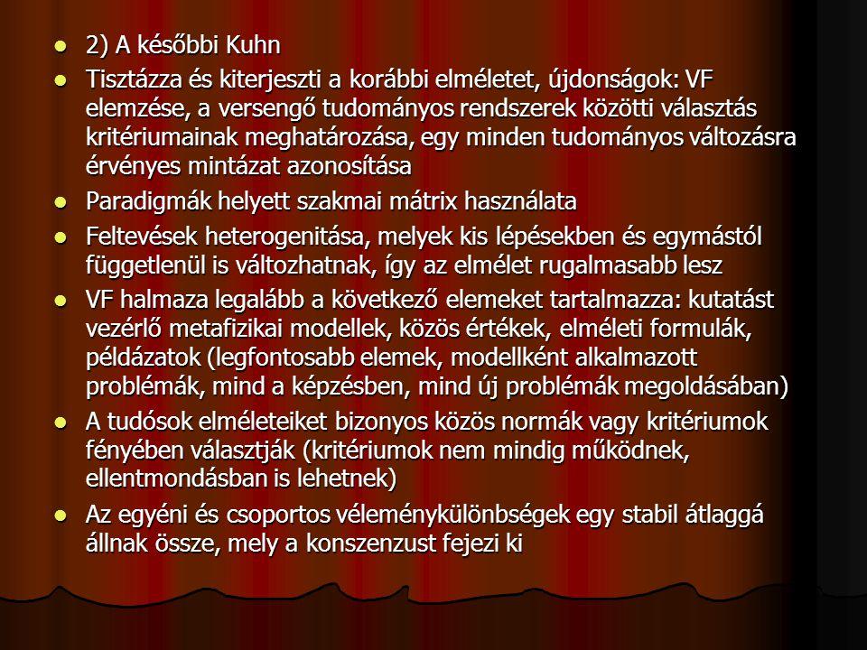 2) A későbbi Kuhn 2) A későbbi Kuhn Tisztázza és kiterjeszti a korábbi elméletet, újdonságok: VF elemzése, a versengő tudományos rendszerek közötti vá
