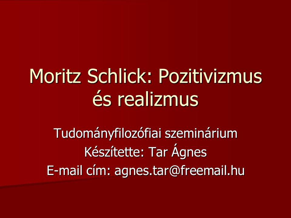 Moritz Schlick: Pozitivizmus és realizmus Tudományfilozófiai szeminárium Készítette: Tar Ágnes E-mail cím: agnes.tar@freemail.hu