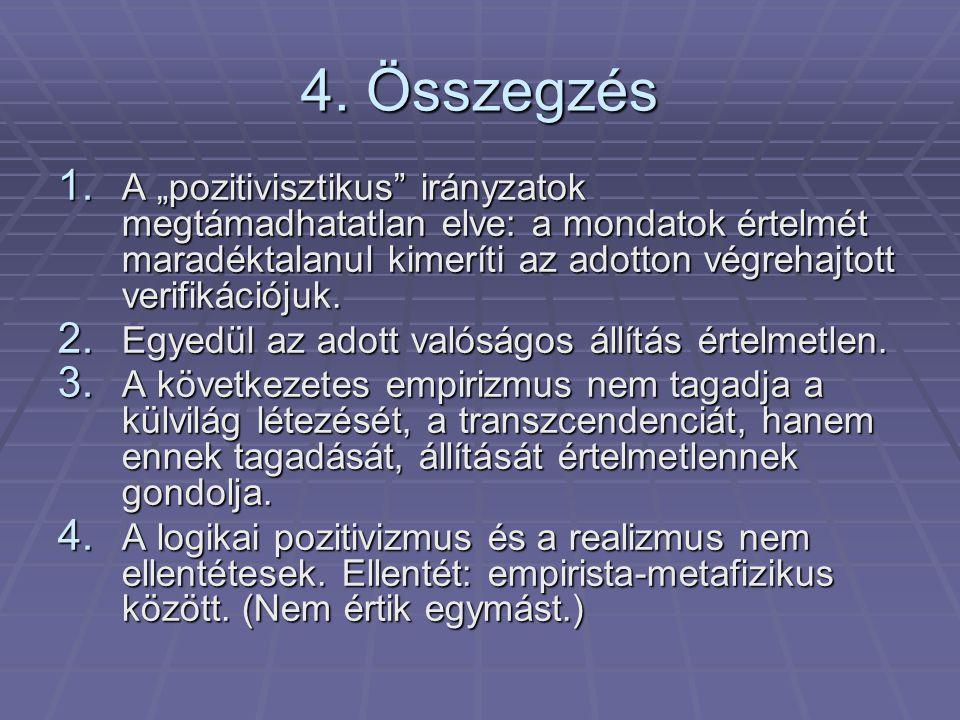 """4. Összegzés 1. A """"pozitivisztikus"""" irányzatok megtámadhatatlan elve: a mondatok értelmét maradéktalanul kimeríti az adotton végrehajtott verifikációj"""
