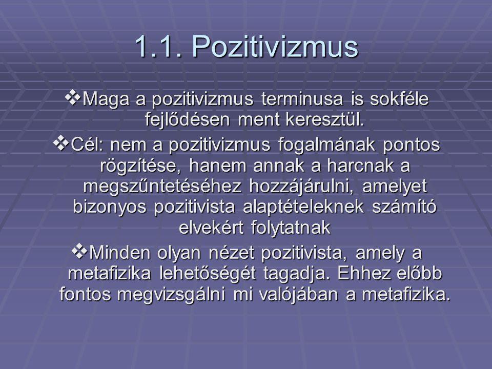 1.1. Pozitivizmus  Maga a pozitivizmus terminusa is sokféle fejlődésen ment keresztül.  Cél: nem a pozitivizmus fogalmának pontos rögzítése, hanem a