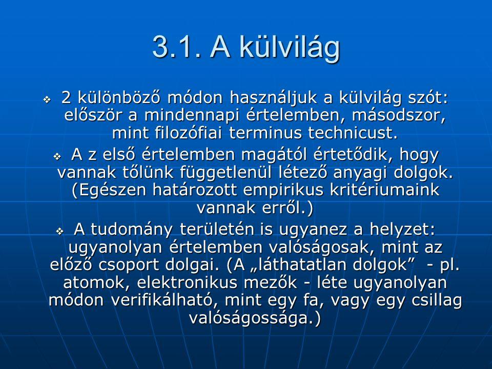 3.1. A külvilág  2 különböző módon használjuk a külvilág szót: először a mindennapi értelemben, másodszor, mint filozófiai terminus technicust.  A z
