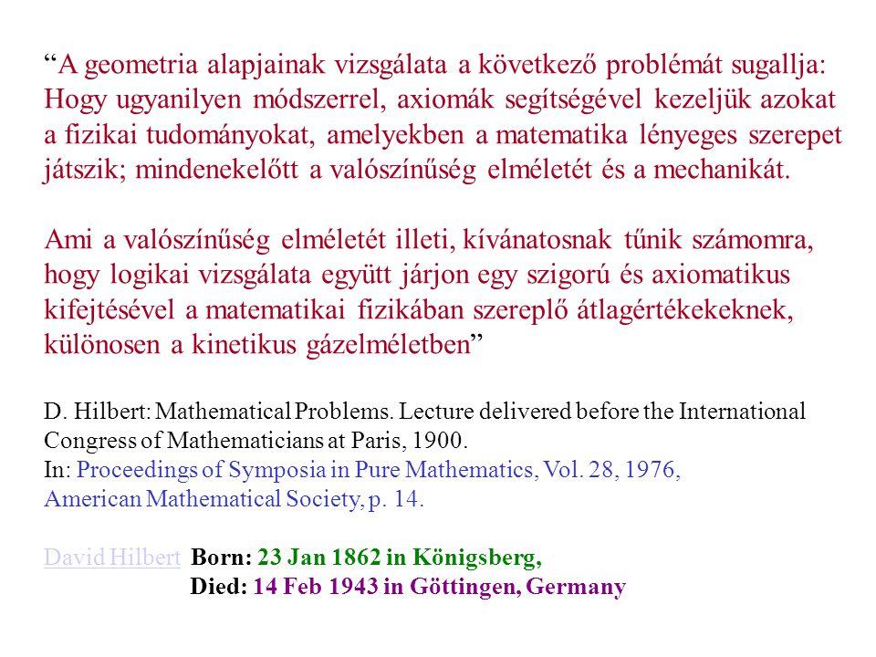 A geometria alapjainak vizsgálata a következő problémát sugallja: Hogy ugyanilyen módszerrel, axiomák segítségével kezeljük azokat a fizikai tudományokat, amelyekben a matematika lényeges szerepet játszik; mindenekelőtt a valószínűség elméletét és a mechanikát.