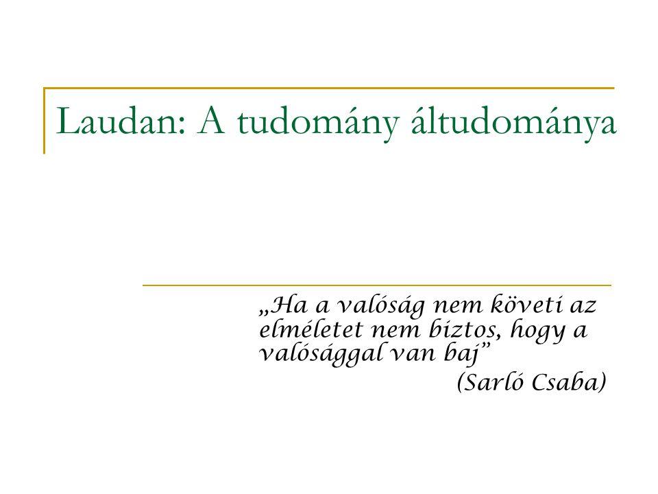 """Laudan: A tudomány áltudománya """" Ha a valóság nem követi az elméletet nem biztos, hogy a valósággal van baj (Sarló Csaba)"""