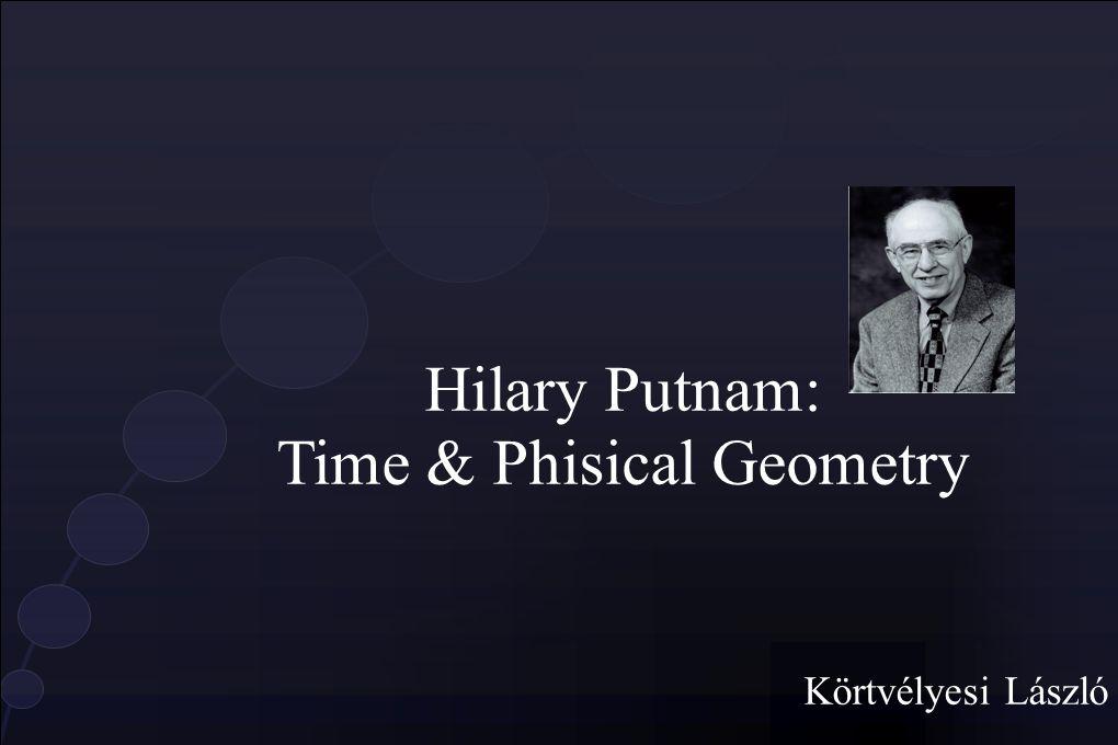Hilary Putnam: Time & Phisical Geometry Körtvélyesi László