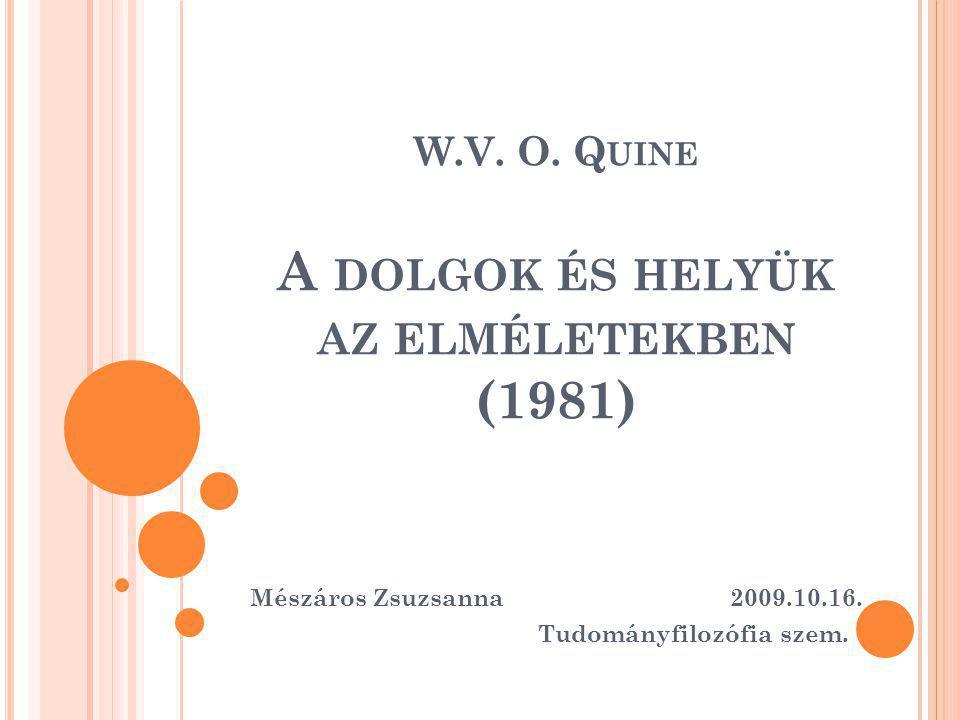 W.V. O. Q UINE A DOLGOK ÉS HELYÜK AZ ELMÉLETEKBEN (1981) Mészáros Zsuzsanna 2009.10.16.