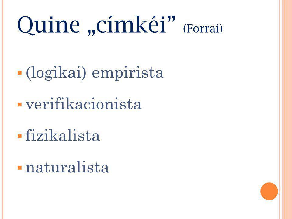 "Quine ""címkéi (Forrai)  (logikai) empirista  verifikacionista  fizikalista  naturalista"