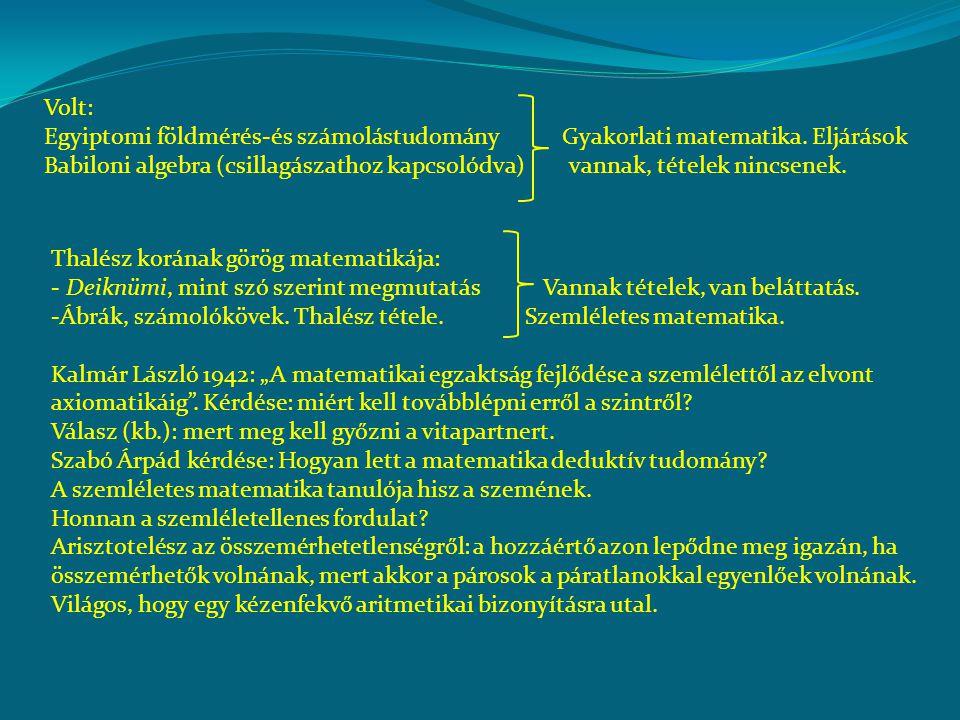 Volt: Egyiptomi földmérés-és számolástudomány Gyakorlati matematika. Eljárások Babiloni algebra (csillagászathoz kapcsolódva) vannak, tételek nincsene