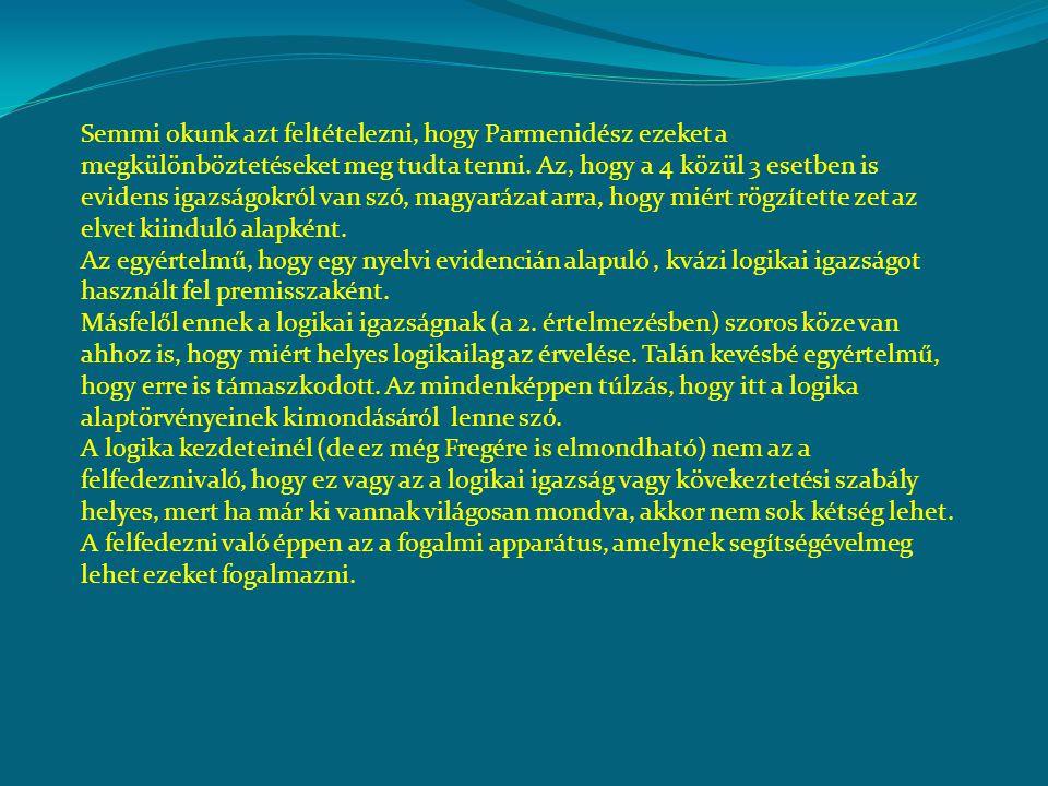 Semmi okunk azt feltételezni, hogy Parmenidész ezeket a megkülönböztetéseket meg tudta tenni. Az, hogy a 4 közül 3 esetben is evidens igazságokról van