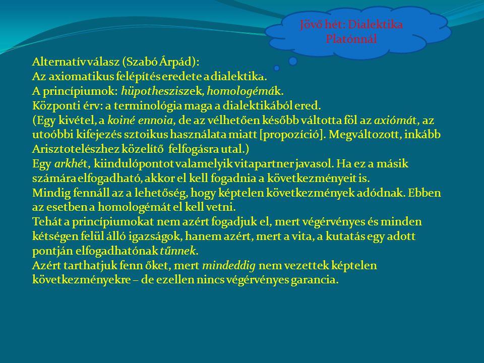 Alternatív válasz (Szabó Árpád): Az axiomatikus felépítés eredete a dialektika.