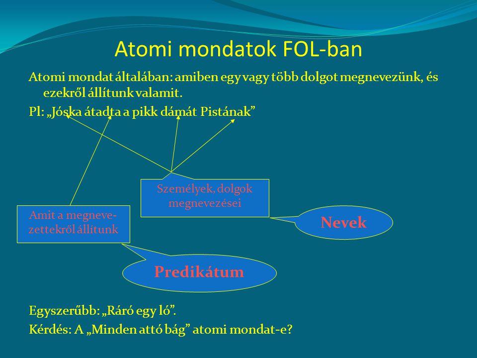 Atomi mondatok FOL-ban Atomi mondat általában: amiben egy vagy több dolgot megnevezünk, és ezekről állítunk valamit.