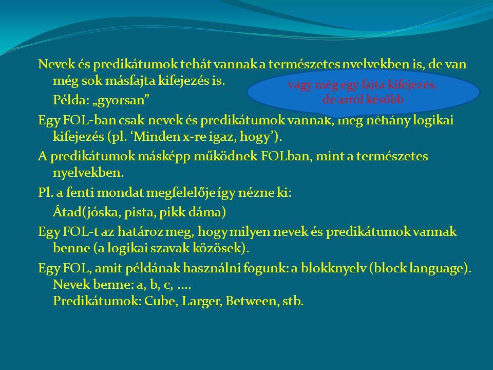 Nevek és predikátumok tehát vannak a természetes nyelvekben is, de van még sok másfajta kifejezés is.