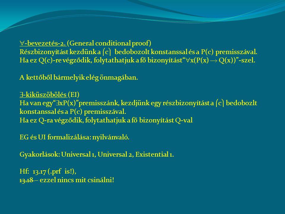  -bevezetés-2. (General conditional proof) Részbizonyítást kezdünk a  c  bedobozolt konstanssal és a P(c) premisszával. Ha ez Q(c)-re végződik, fol