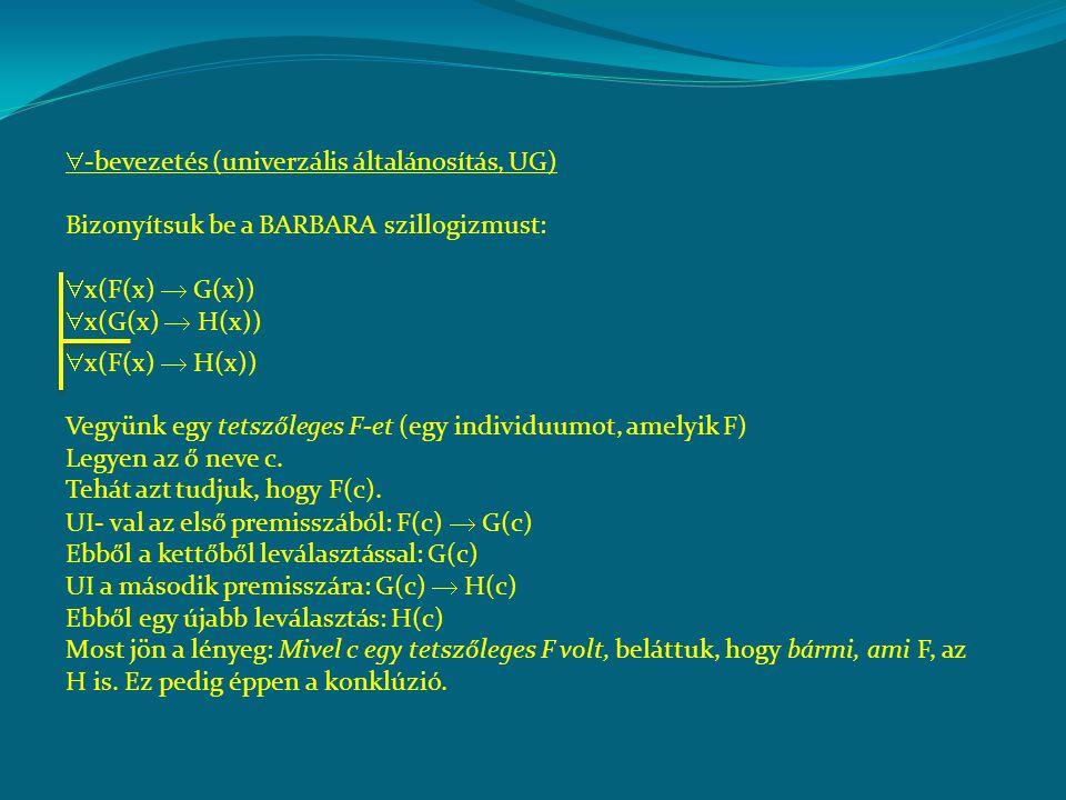  -bevezetés (univerzális általánosítás, UG) Bizonyítsuk be a BARBARA szillogizmust:  x(F(x)  G(x))  x(G(x)  H(x))  x(F(x)  H(x)) Vegyünk egy te