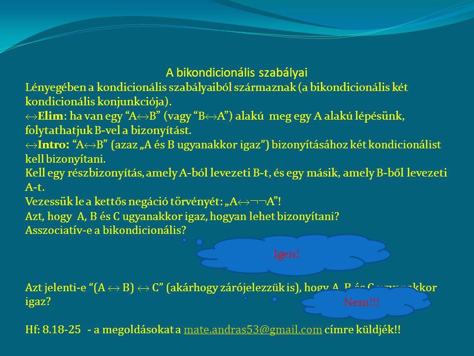 A bikondicionális szabályai Lényegében a kondicionális szabályaiból származnak (a bikondicionális két kondicionális konjunkciója).  Elim: ha van egy