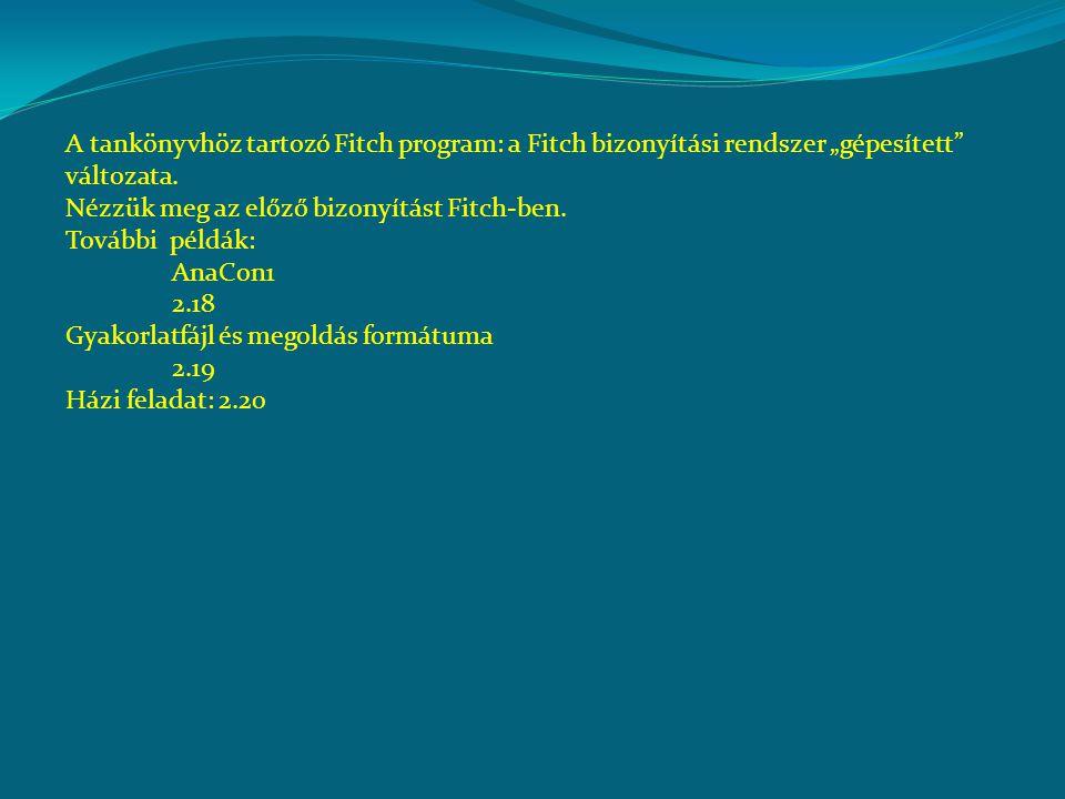 """A tankönyvhöz tartozó Fitch program: a Fitch bizonyítási rendszer """"gépesített"""" változata. Nézzük meg az előző bizonyítást Fitch-ben. További példák: A"""