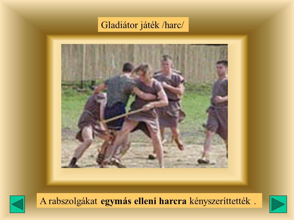 Gladiátor játék /harc/ A rabszolgákat egymás elleni harcra kényszeríttették.