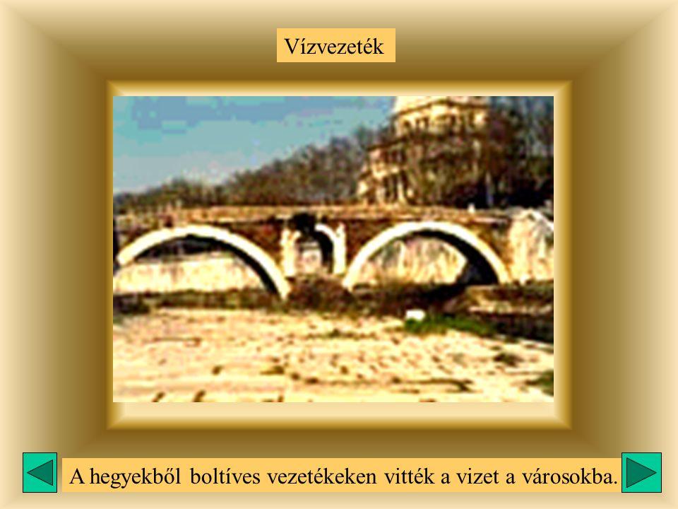 Vízvezeték A hegyekből boltíves vezetékeken vitték a vizet a városokba.