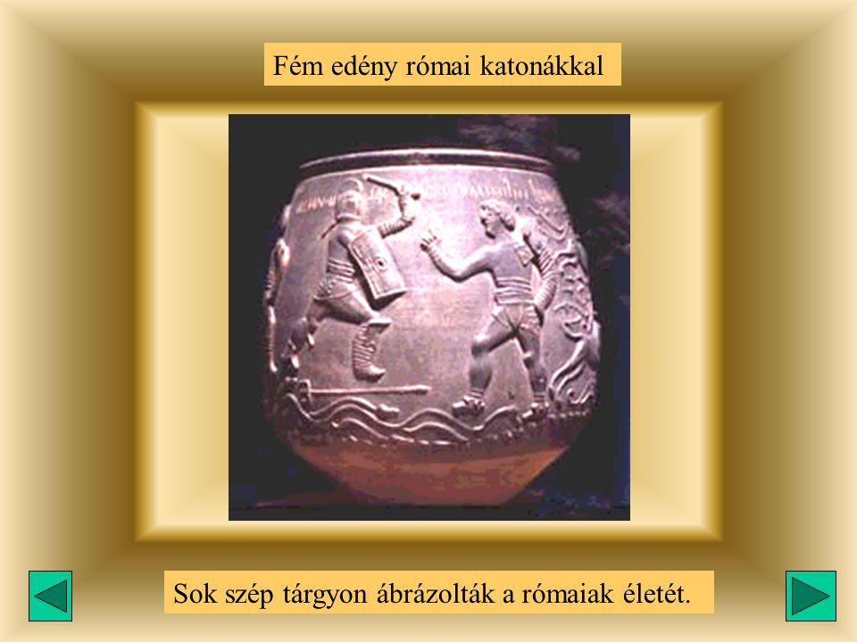 Fém edény római katonákkal Sok szép tárgyon ábrázolták a rómaiak életét.