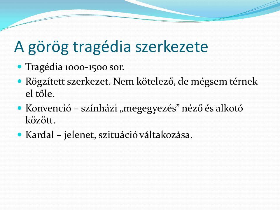 A görög tragédia szerkezete Tragédia 1000-1500 sor.