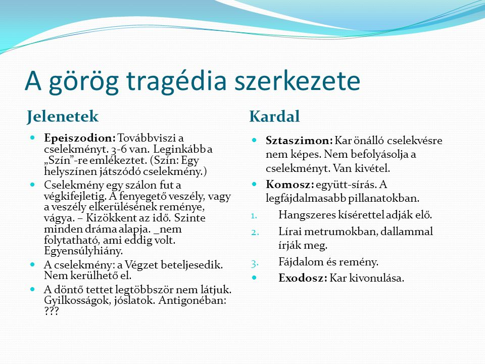 A görög tragédia szerkezete Jelenetek Kardal Epeiszodion: Továbbviszi a cselekményt.