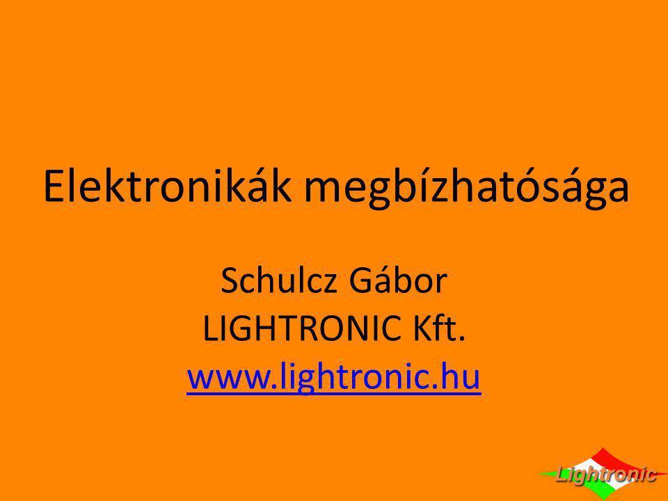 Elektronikák megbízhatósága Schulcz Gábor LIGHTRONIC Kft. www.lightronic.hu