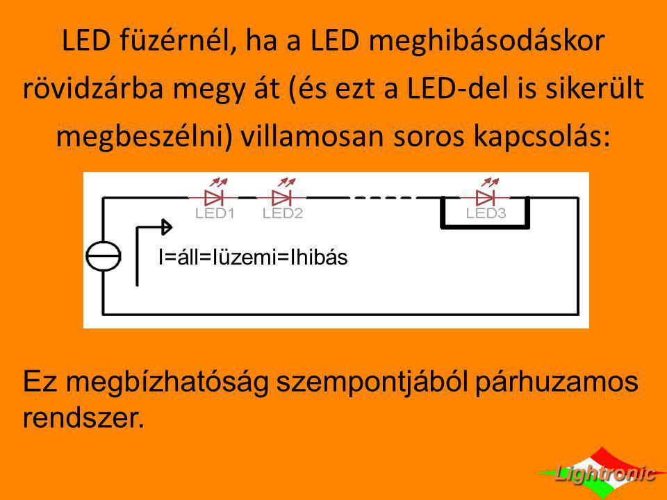 Az előbbi LED füzér ha közel feszültséggenerátorról tápláljuk: U=áll Re kicsiIüzemi<<Ihibás Megbízhatóság szempontjából inkább soros rendszer