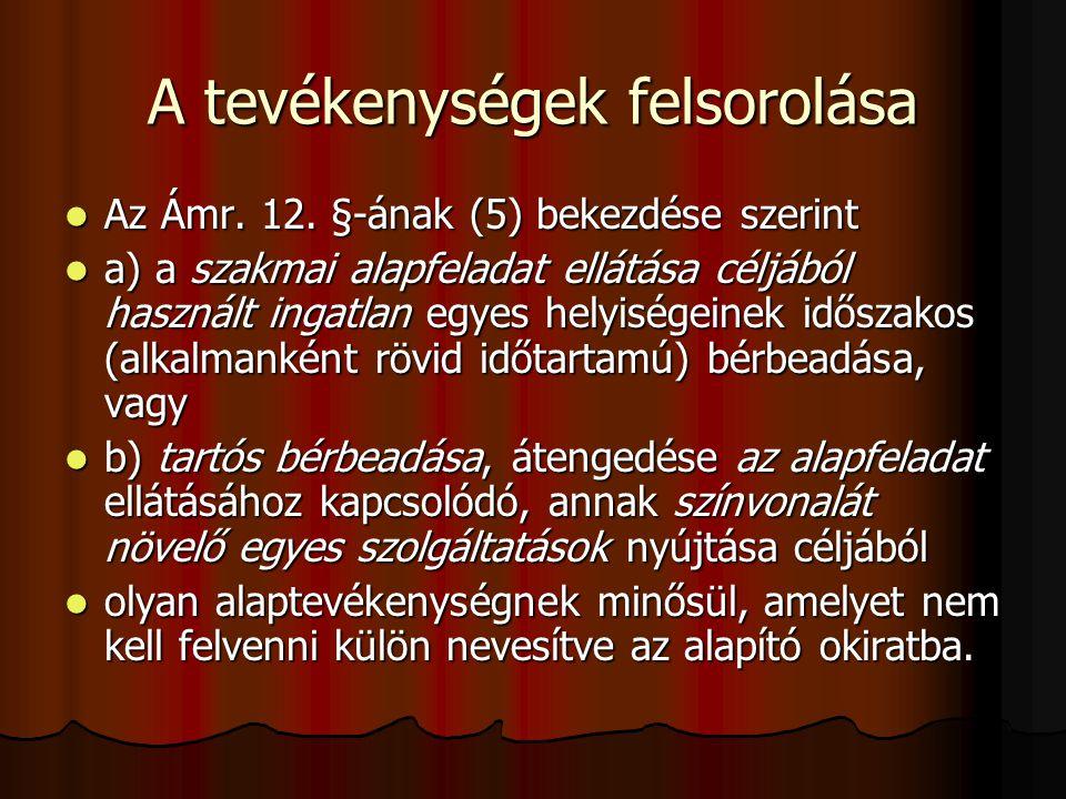 A tevékenységek felsorolása Az Ámr. 12. §-ának (5) bekezdése szerint Az Ámr. 12. §-ának (5) bekezdése szerint a) a szakmai alapfeladat ellátása céljáb