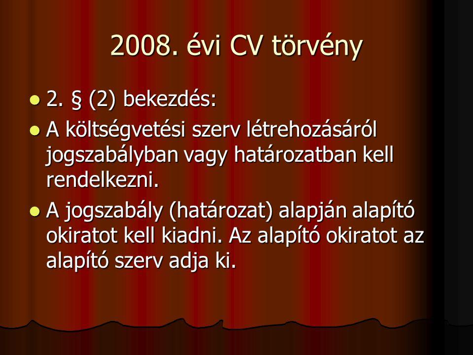 2008. évi CV törvény 2. § (2) bekezdés: 2. § (2) bekezdés: A költségvetési szerv létrehozásáról jogszabályban vagy határozatban kell rendelkezni. A kö