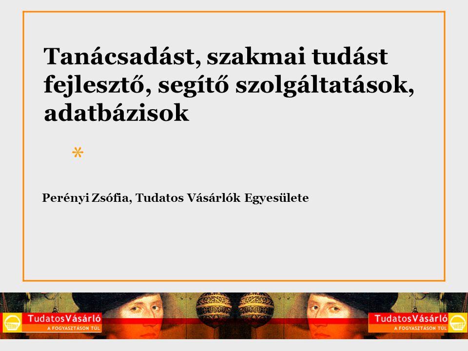 Köszönöm figyelmüket.* Perényi Zsófia Tudatos Vásárlók Egyesülete 1027, Budapest, Bem rkp.