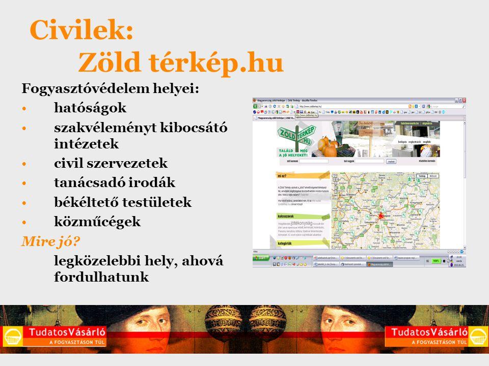 Civilek: Zöld térkép.hu Fogyasztóvédelem helyei: hatóságok szakvéleményt kibocsátó intézetek civil szervezetek tanácsadó irodák békéltető testületek közműcégek Mire jó.