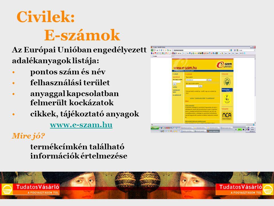 Civilek: E-számok Az Európai Unióban engedélyezett adalékanyagok listája: pontos szám és név felhasználási terület anyaggal kapcsolatban felmerült kockázatok cikkek, tájékoztató anyagok www.e-szam.hu Mire jó.