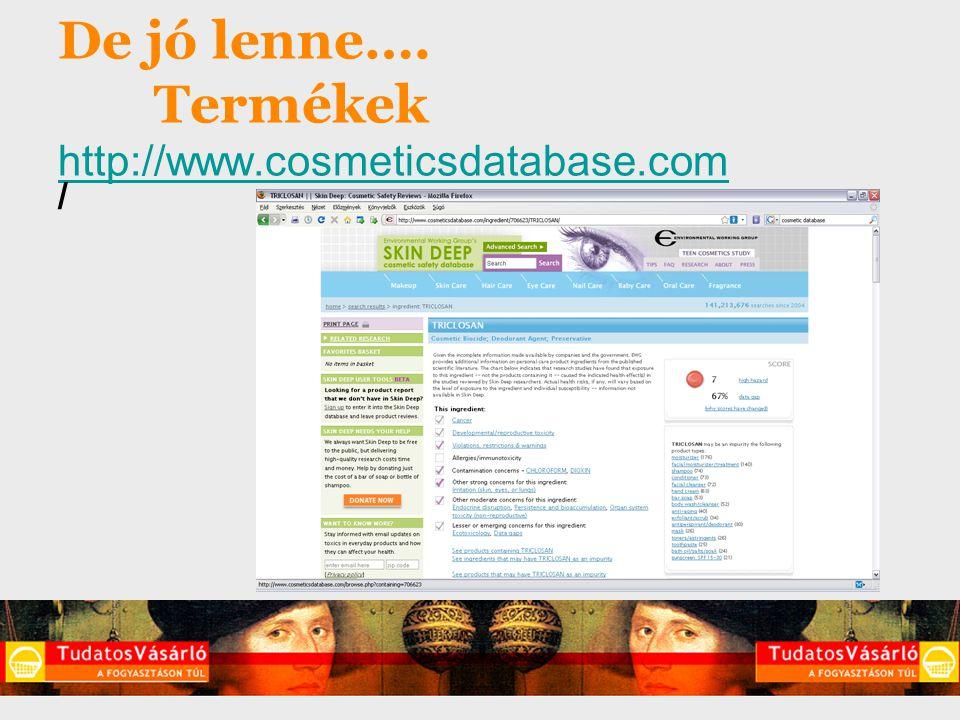 De jó lenne…. Termékek http://www.cosmeticsdatabase.com http://www.cosmeticsdatabase.com /