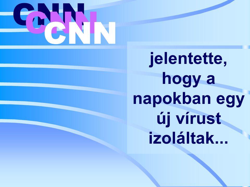 jelentette, hogy a napokban egy új vírust izoláltak... CNN
