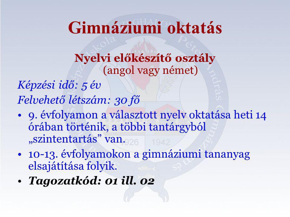 Gimnáziumi oktatás Nyelvi előkészítő osztály (angol vagy német) Képzési idő: 5 év Felvehető létszám: 30 fő 9.