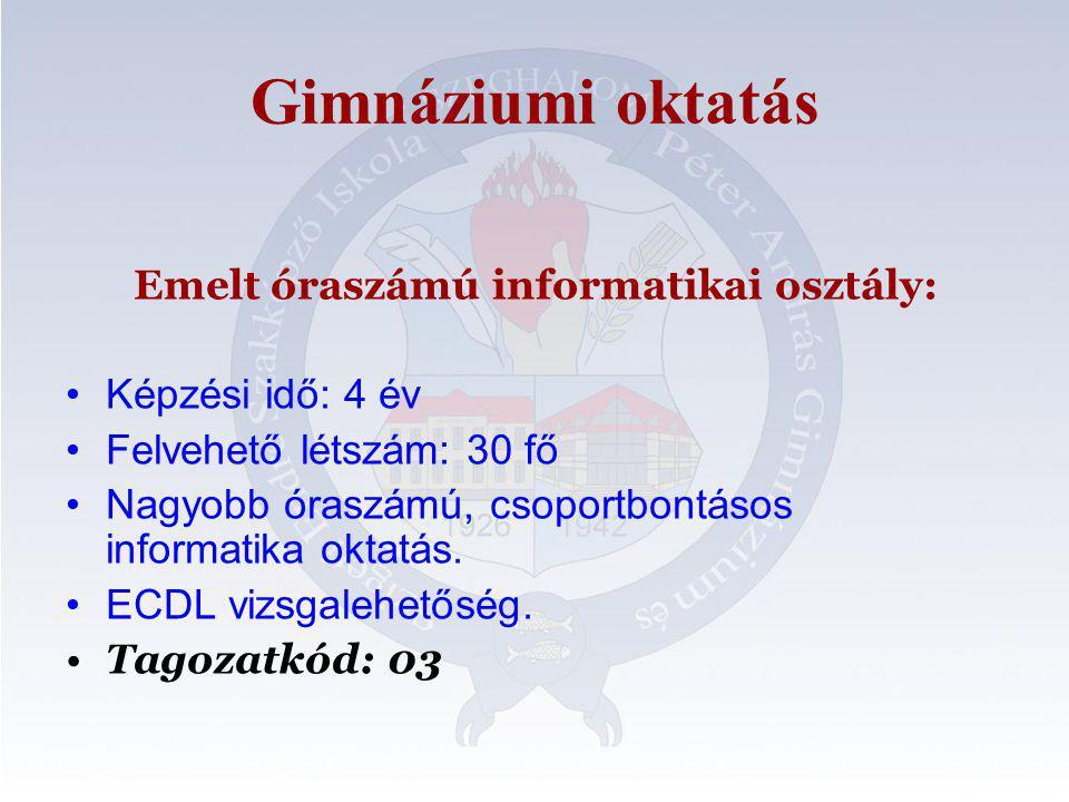 Gimnáziumi oktatás Emelt óraszámú informatikai osztály: Képzési idő: 4 év Felvehető létszám: 30 fő Nagyobb óraszámú, csoportbontásos informatika oktatás.