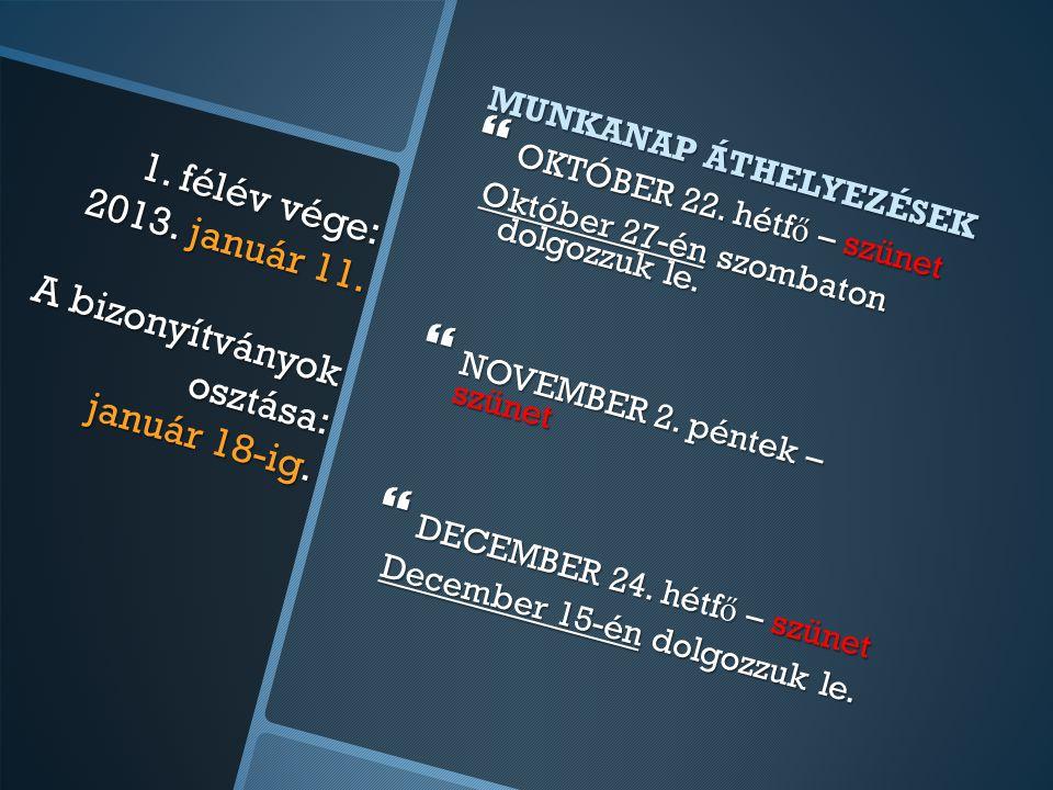 1. félév vége: 2013. január 11. A bizonyítványok osztása: január 18-ig.