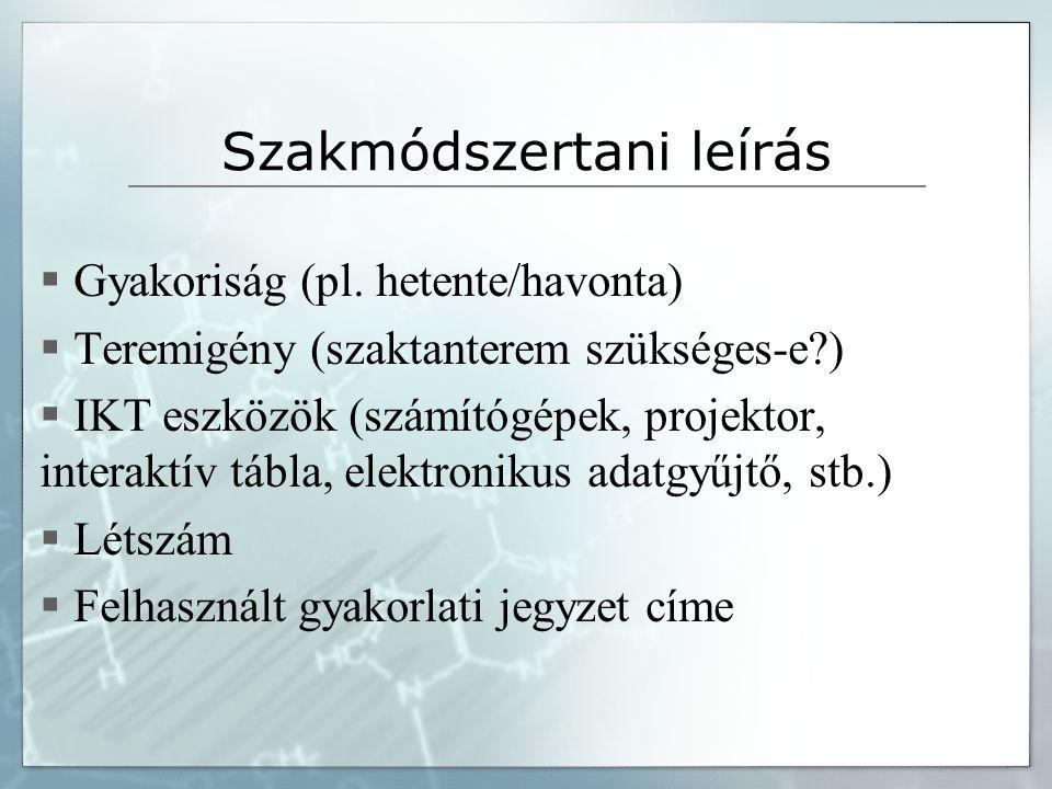 Szakmódszertani leírás  Gyakoriság (pl. hetente/havonta)  Teremigény (szaktanterem szükséges-e?)  IKT eszközök (számítógépek, projektor, interaktív