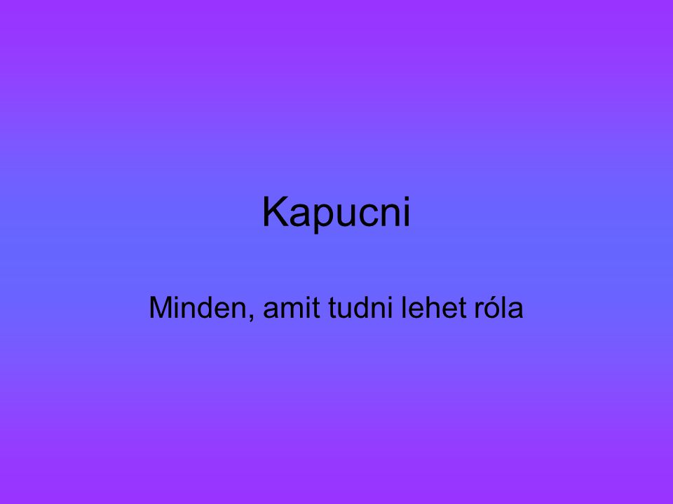 A szó eredete/jelentése és érdekességek Eredete:német: Kapuze=kapucni latin: capuccio =csuklya Jelentése:Fejre húzható öltözetrész.