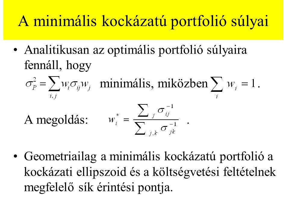 A minimális kockázatú portfolió súlyai Analitikusan az optimális portfolió súlyaira fennáll, hogy minimális, miközben. A megoldás:. Geometriailag a mi
