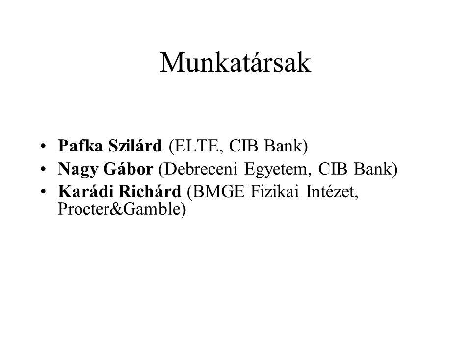 Munkatársak Pafka Szilárd (ELTE, CIB Bank) Nagy Gábor (Debreceni Egyetem, CIB Bank) Karádi Richárd (BMGE Fizikai Intézet, Procter&Gamble)