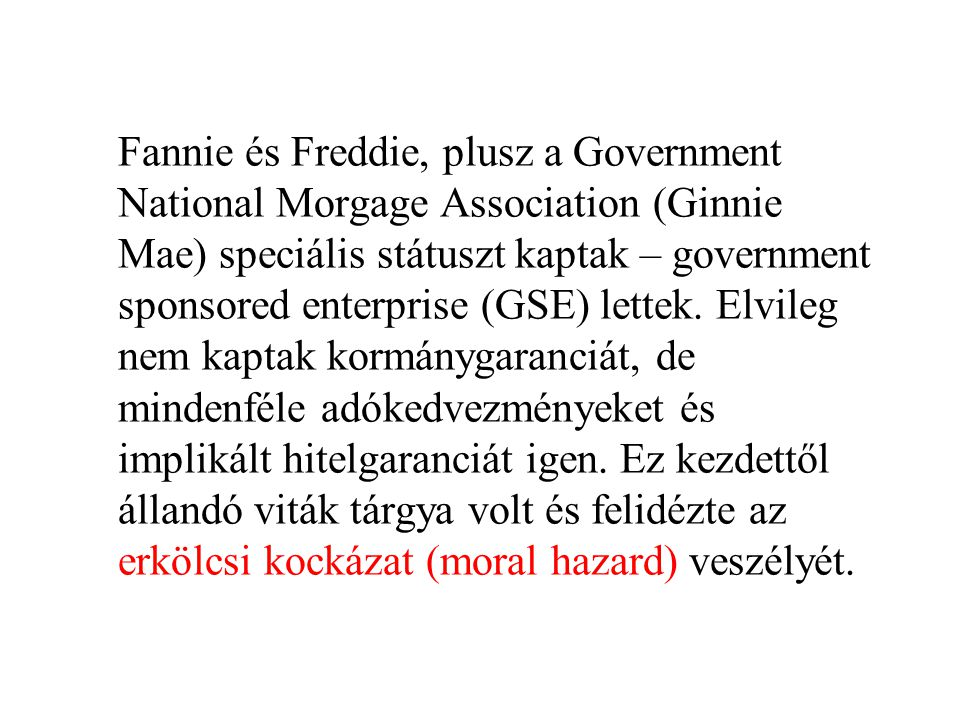 Fannie és Freddie, plusz a Government National Morgage Association (Ginnie Mae) speciális státuszt kaptak – government sponsored enterprise (GSE) lett