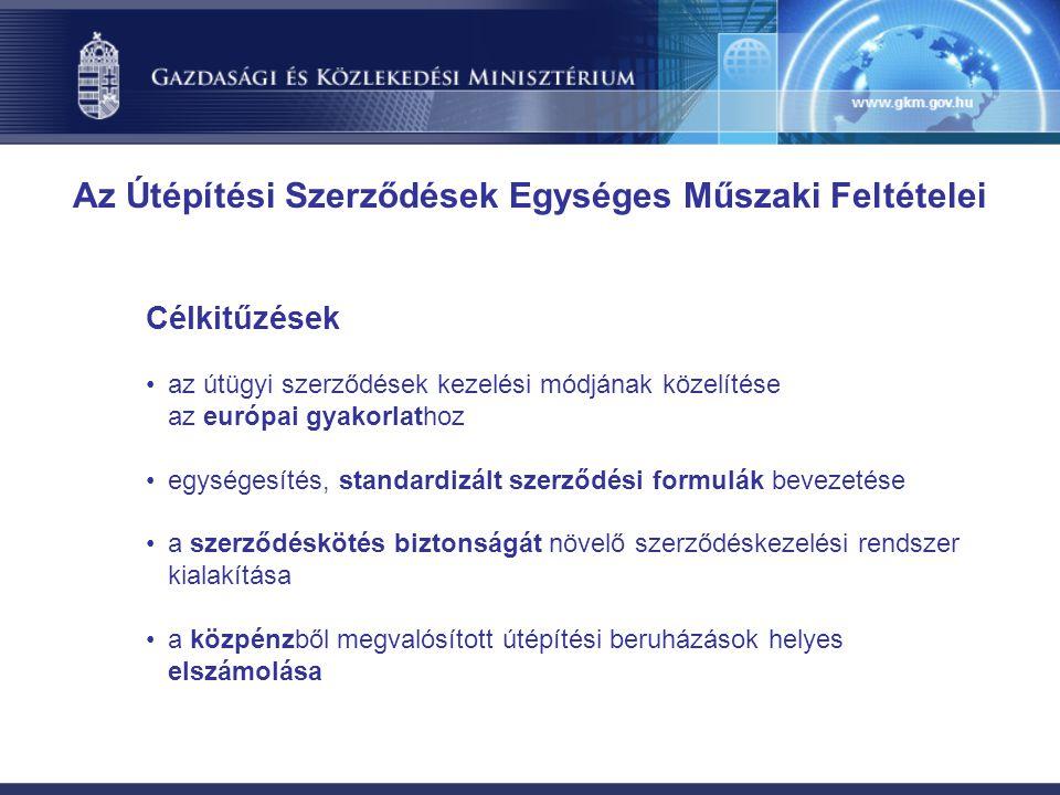 Célkitűzések az útügyi szerződések kezelési módjának közelítése az európai gyakorlathoz egységesítés, standardizált szerződési formulák bevezetése a szerződéskötés biztonságát növelő szerződéskezelési rendszer kialakítása a közpénzből megvalósított útépítési beruházások helyes elszámolása Az Útépítési Szerződések Egységes Műszaki Feltételei